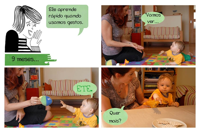 Ele aprende rápido quando usamos gestos. 9 meses N: Vamos ver... P: ETE N: Quer mais?