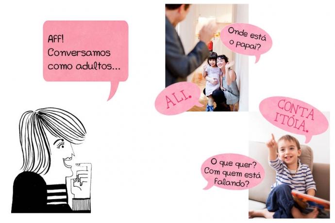 Aff! Conversamos como adultos... N: Onde está o papai? C: ALI C: CONTA ITÓIA. N: O que quer? Com quem está falando?