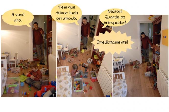 N: A vovó virá. N: Tem que deixar tudo arrumado. N: Nélson! Guarde os brinquedos! N: Imediatamente!